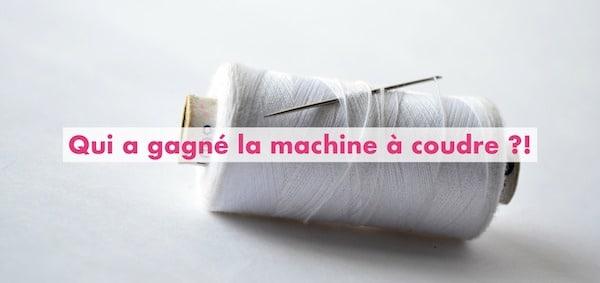 QUI A GAGNÉ LA MACHINE A COUDRE ?!